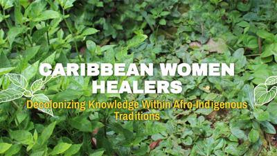 green foliage in the background with the words, Caribbean Women Healers Project: Decolonizing Knowledge Within Afro Indigenous Traditions