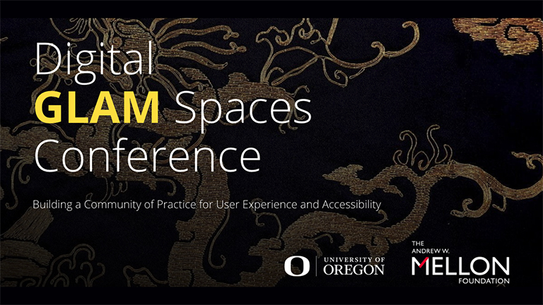Title on a dark background that reads, Digital GLAM Spaces Conference: Building a Community of Practice for User Experience and Accessibility