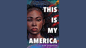 This is My America book cover, A novel by Kim Johnson