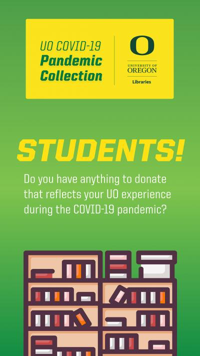 Students: Do you have anything to donate that reflects your UO experience during the COVID-19 pandemic?